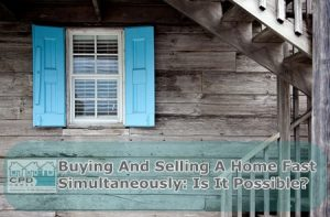 buying-and-selling-a-home-fast-simultaneously-is-it-possible