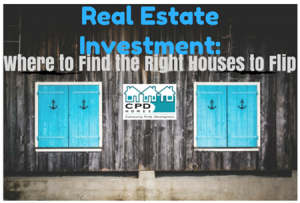 Real Estate Investment - Where to Find the Right Houses to Flip