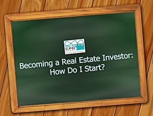 becoming-a-real-estate-investor-how-do-i-start