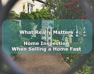 what-really-matters-in-a-home-inspection-when-selling-a-home-fast