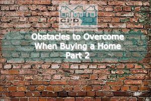 obstacles-to-overcome-when-buying-a-home-part-2