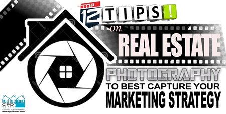 Top 12 Tips on Real Estate Photography  To Best Capture Your Marketing Strategy!