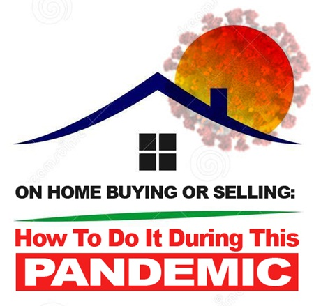 ON HOME BUYING OR SELLING: How To Do It During This Pandemic?