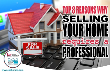 Top 8 Reasons Why Selling Your Home Requires A Professional
