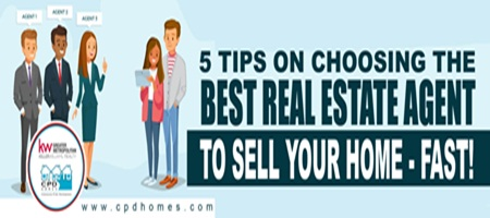 5 Tips on Choosing the Best Real Estate Agent To Sell Your Home – FAST!