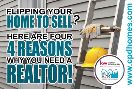 Flipping Your Home To Sell? Here are 4 Reasons Why You Need A Realtor!